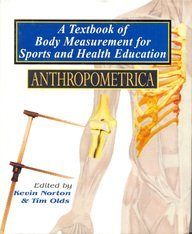A Textbook of Body Measurement for Sports and Health Education: Anthropometrica