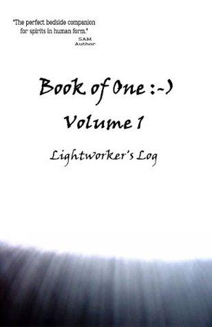 Book of One :-) Volume 1 (Lightworker's Log)