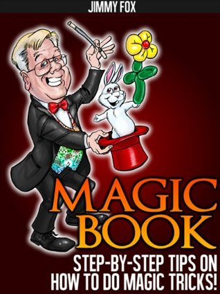 Magic Book - Step By Step Tips On How To Do Magic Tricks!
