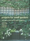 Projects for Small Gardens: 56 Projects with Step-by-step Instructions