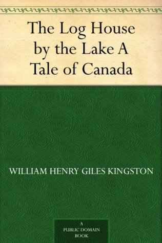 The Log House by the Lake A Tale of Canada