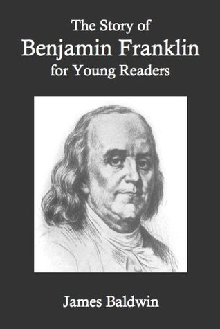 The Story of Benjamin Franklin for Young Readers (Annotated)