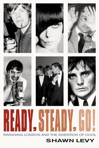 Ready, Steady, Go! Swinging London And The Invention Of Cool