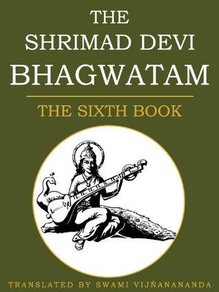 The Shrimad Devi Bhagvatam: The Sixth Book