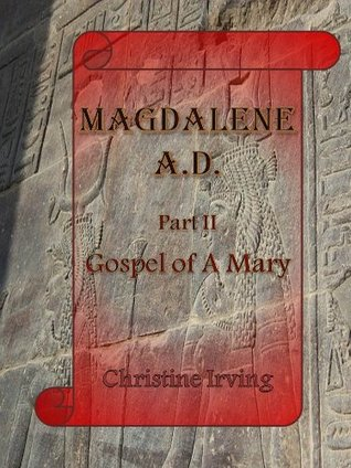 Magdalene A.D: Part II - Gospel of a Mary