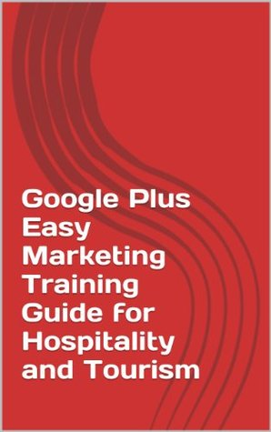 Google Plus Easy Marketing Training Guide for Hospitality and Tourism