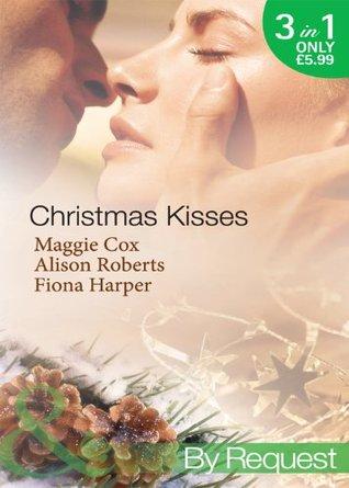 Christmas Kisses: The Spanish Billionaire's Christmas Bride / Christmas Bride-To-Be / Christmas Wishes, Mistletoe Kisses