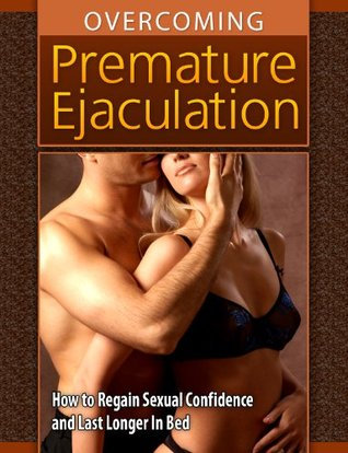Overcoming Premature Ejaculation: How to Regain Sexual Confidence and Last Longer in Bed