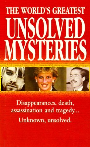 The World's Greatest Unsolved Mysteries: 100 Mysteries That