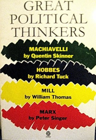 Great Political Thinkers: Machiavelli, Hobbes, Mill, Marx