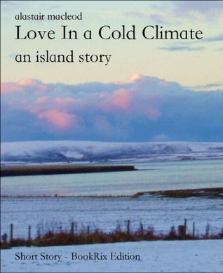 Love In a Cold Climate: an island story