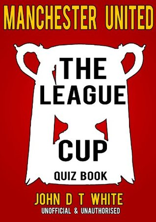 Manchester United - THE LEAGUE CUP QUIZ BOOK