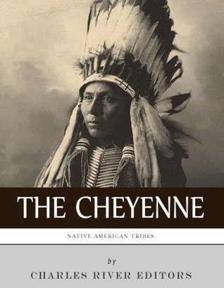 Native American Tribes The History and Culture of the Cheyenne