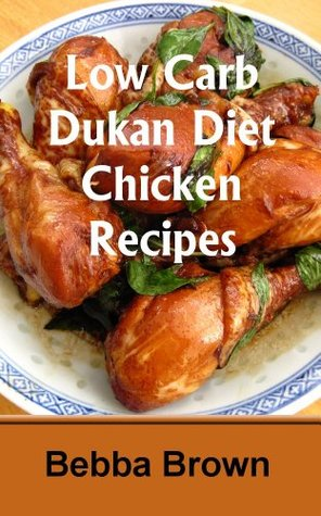 Dukan Diet Chicken Recipes: 25+ Low Carb Chicken Recipes for Attack and Cruise Phase