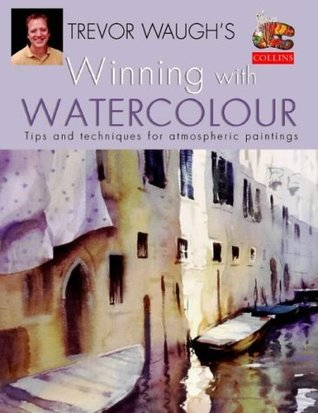 Winning with Watercolour: Tips and Techniques for Atmospheric Paintings