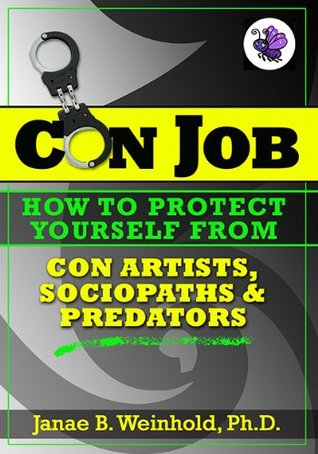 How To Protect Yourself from Con Artists, Sociopaths & Predators (Con Job ebook series)