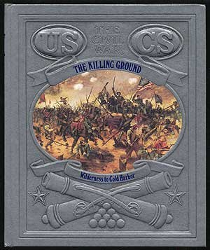 The Killing Ground: Wilderness to Cold Harbor