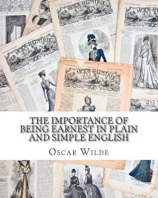 The Importance of Being Earnest In Plain and Simple English: Includes Study Guide, Complete Unabridged Book, Historical Context, Biography and Character Index