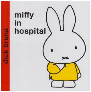Miffy in Hospital by Dick Bruna