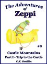 Castle Mountains Part 1: Trip to the Castle (The Adventures of Zeppi #8)