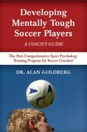Developing Mentally Tough Soccer Players - A Coach's Guide