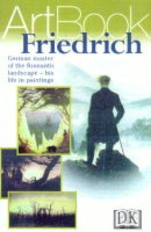 Friedrich: [German Master Of The Romantic Landscape  His Life In Paintings]
