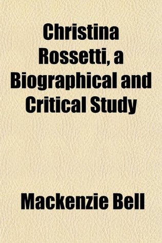 Christina Rossetti, a Biographical and Critical Study