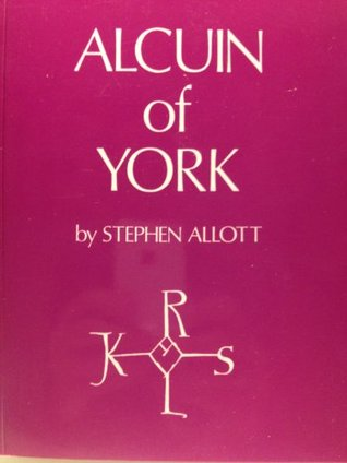 Alcuin of York, C. A.D. 732 to 804: His Life and Letters