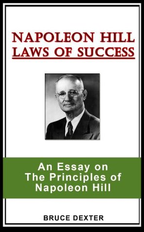 NAPOLEON HILL LAWS OF SUCCESS: An Essay on the Principles of Napoleon Hill