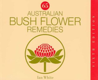 65 Australian Bush Flower Remedies By Ian White