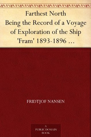 Farthest North: Being the Record of a Voyage of Exploration of the Ship Fram, 1893-96, and of a Fifteen Months' Sleigh Journey, Vol. 1