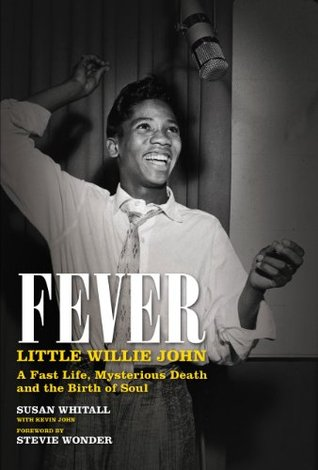Fever - Little Willie John: A Fast Life, Mysterious Death and the Birth of Soul