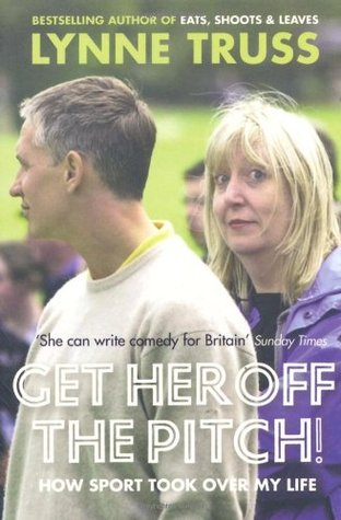 Get Her Off The Pitch How Sport Took Over My Life By Lynne Truss