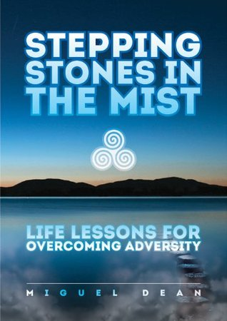 Stepping Stones in the Mist - Life lessons for overcoming adversity