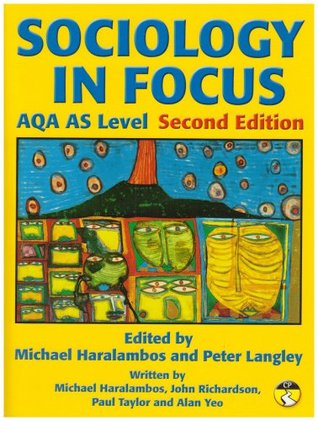 Sociology in Focus Aqa as Level. Edited by Michael Haralambos and Peter Langley