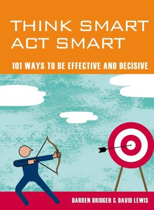 think-smart-act-smart-101-ways-to-be-effective-and-decisive
