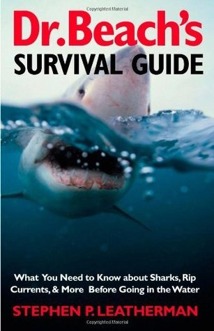 Dr. Beach's Survival Guide: What You Need to Know about Sharks, Rip Currents, and More Before Going in the Water: What You Need to Know About Sharks, Rip Currents and More Before Going in the Water
