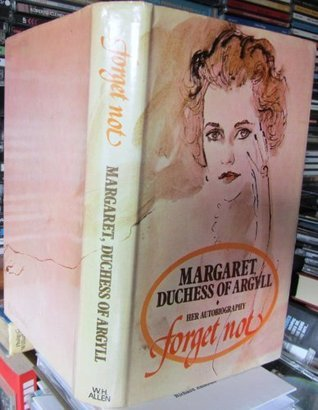 Forget Not: The Autobiography of Margaret, Duchess of Argyll