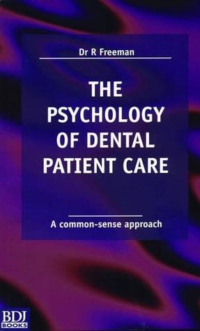 The Psychology of Dental Patient Care: A Common Sense Approach