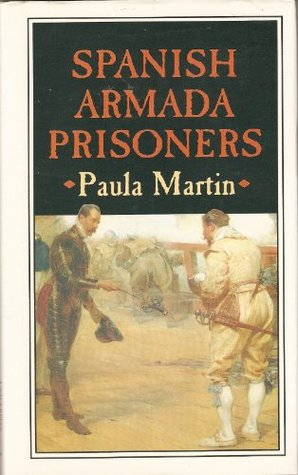Spanish Armada Prisoners: The Story of the Nuestra Senora del Rosario and Her Crew, and of Other Prisoners in England, 1587-97