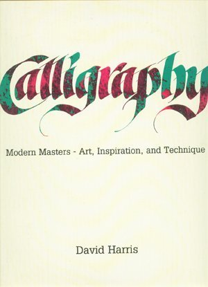 Calligraphy: Modern Masters--Art, Inspiration & Technique