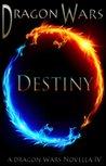 Destiny:A Dragon Wars Novella IV (Novella IV)