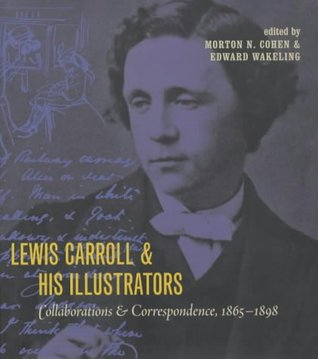 Lewis Carroll & His Illustrators: Collaborations and Correspondence, 1865-1898