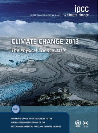 Climate Change 2013 the Physical Science Basis: Working Group I Contribution to the Fifth Assessment Report of the Intergovernmental Panel on Climate Change
