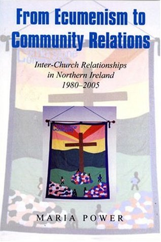 From Ecumenism to Community Relations: Inter-Church Relationships in Northern Ireland 1980-2005