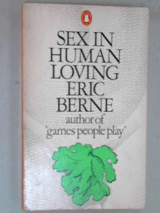 Sex in Human Loving by Eric Berne