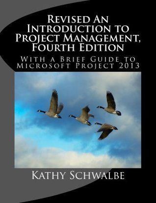 Revised An Introduction to Project Management, Fourth Edition : With Brief Guides to Microsoft Project 2013 and AtTask