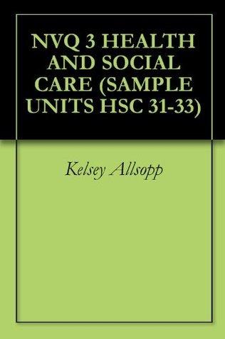 Nvq 3 Health And Social Care (Sample Units Hsc 31 33)