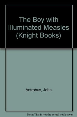 The Boy With Illuminated Measles (Knight Books)