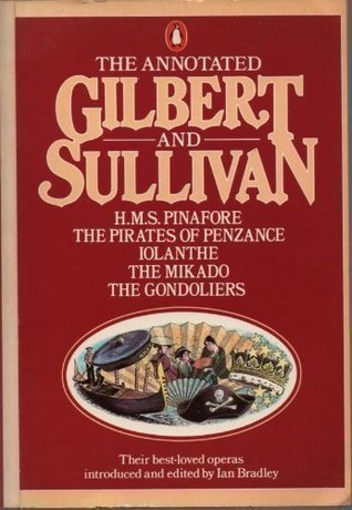 The Annotated Gilbert and Sullivan 1